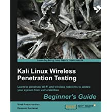 Kali Linux Wireless Penetration Testing: Beginner's Guide: Learn to penetrate Wi-Fi and wireless networks to secure your system from vulnerabilities