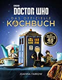 Doctor Who: Das offizielle Kochbuch: Zeit und relative Dimension in 40 Rezepten