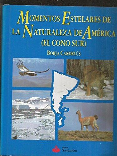 MOMENTOS ESTELARES DE LA NATURALEZA DE AMERICA (EL CONO SUR)