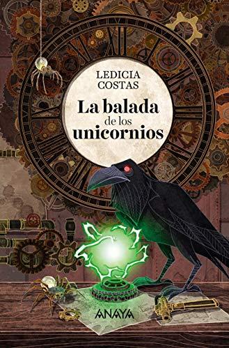 La balada de los unicornios (Literatura Juvenil (A Partir De 12 Años) - Narrativa Juvenil) por Ledicia Costas