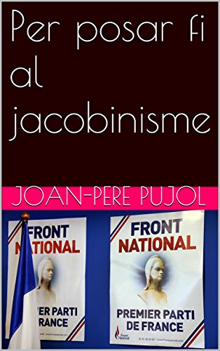 Per posar fi al jacobinisme (Catalan Edition) por Joan-Pere Pujol