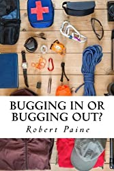Bugging In or Bugging Out? by Robert Paine (2014-10-07)
