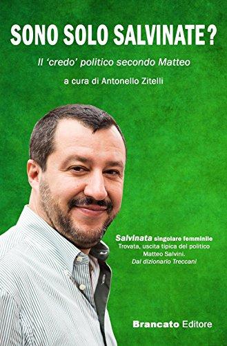 Sono solo salvinate? Il «credo» politico secondo Matteo por Antonello Zitelli
