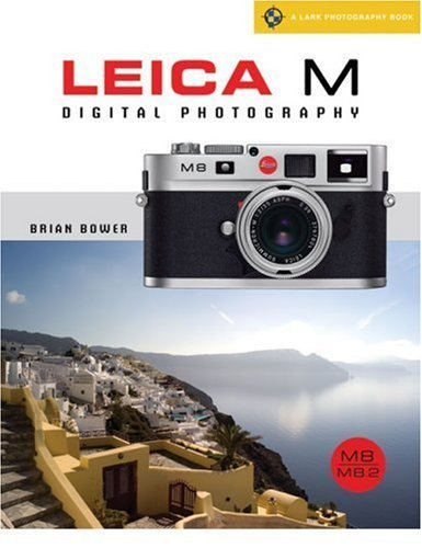 Leica M Digital Photography: M8/8.2/M9 (Lark Photography) by Brian Bower (2009 08 07)