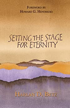 Setting the Stage for Eternity (English Edition) di [Betz, Harlan]