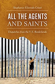 Libros Descargar All the Agents and Saints: Dispatches from the U.S. Borderlands Pagina Epub