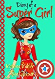 Diary of a SUPER GIRL - Book 4 - The Expanding World: Books for Girls 9-12