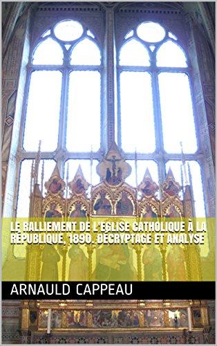 Le ralliement de l'Eglise catholique à la République, 1890. Décryptage et analyse (Les grands textes politiques français décryptés t. 29)