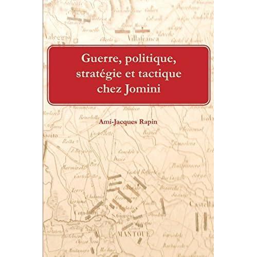 Guerre, Politique, Strategie Et Tactique Chez Jomini by M. Ami-Jacques Rapin Sr (February 06,2014)