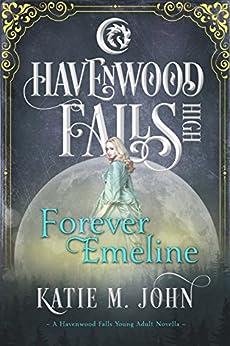 Forever Emeline: (A Havenwood Falls High Novella) by [John, Katie M.]