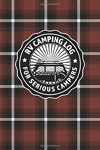 RV Camping Log For Serious Campers: Notebook Journal For Recreational Vehicle Outdoor Travel And Camping Enthusiasts With Brown Plaid Cover Design (RV ... Campers - Custom Brown Plaid Series, Band 1) Park Plaid