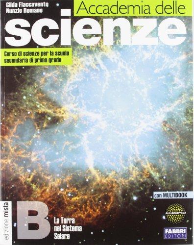 Accademia delle scienze. Tomo B: Terra nel sistema solare. Per la Scuola media. Con espansione online