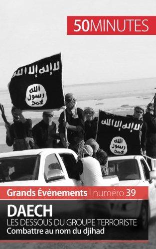 Daech. Les dessous du groupe terroriste: Combattre au nom du djihad