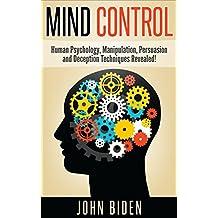 Mind Control, Human Psychology, Manipulation, Persuasion and Deception Techniques Revealed. ( dark psychology, mind control, hypnosis, forbidden psychology, manipulation)) (English Edition)