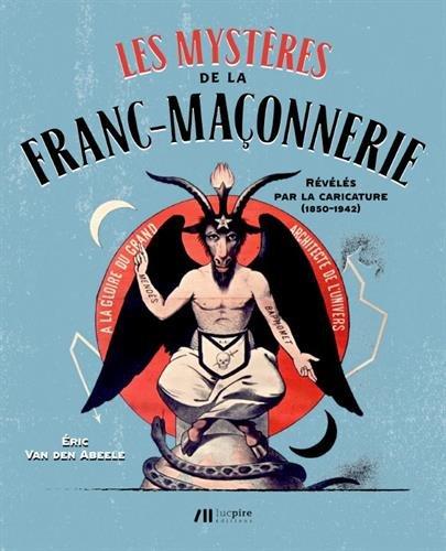 Les mystères de la franc-maçonnerie révélés par la caricature (1850-1942)