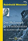 Der Philosoph des Freikletterns: Die Geschichte von Paul Preuß - Reinhold Messner