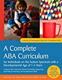 A Complete ABA Curriculum for Individuals on the Autism Spectrum with a Developmental Age of 1-4 Years: A Step-by-Step Treatment Manual Including ... 140 Foundational Skill (Aba Curriculm)