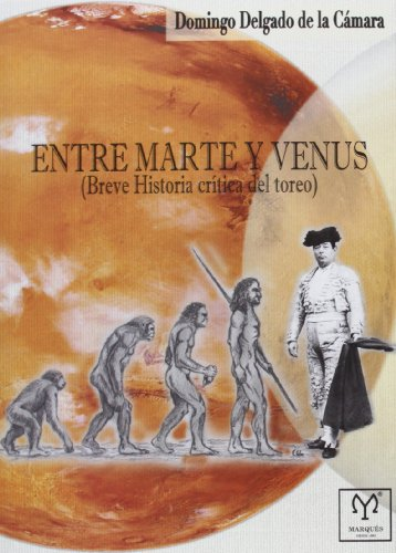 Entre Marte Y Venus. Breve Historia Crítica Del Toreo