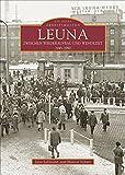 Leuna zwischen Wiederaufbau und Wendezeit: 1945-1990 (Sutton Reprint Offset 128 Seiten) - Jana Lehmann, Marion Schatz