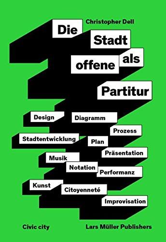 Die Stadt als offene Partitur: Diagramm, Plan, Notation, Prozess, Improvisation, Repräsentation, Citoyenneté, Performanz in Musik, Kunst, Design, Stadtentwicklung Buch-Cover