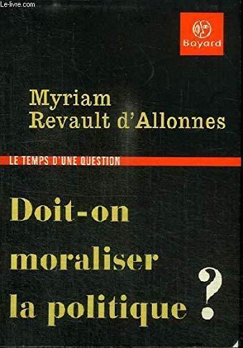 Doit-on moraliser la politique ? par Myriam Revault d'Allonnes