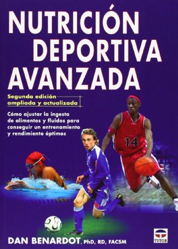 Nutrición Deportiva Avanzada - 2ª Edición Ampliada Y Actualizada por Dan Benardot