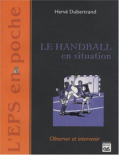 Le Handball en situation : Observer et intervenir par Hervé Dubertrand