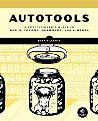 Autotools: A Practitioner's Guide to GNU Autoconf, Automake, and Libtool