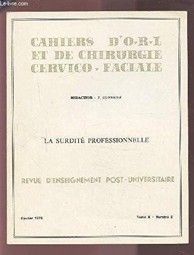COLLECTION CAHIERS D'O.R.L. ET DE CHIRURGIE CERVICO-FACIALE - TOME X NUMERO 2 FEVRIER 1975 : LA SURDITE PROFESSIONNELLE.
