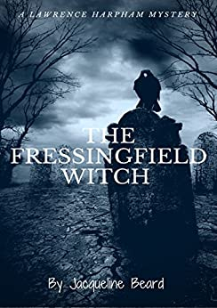 The Fressingfield Witch: A Lawrence Harpham Murder Mystery Book 1 by [Beard, Jacqueline]