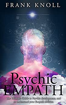 Psychic Empath: The Ultimate Guide to Psychic development, and to understand your Empath abilities.: Psychic Empath: Increase in understanding of Psychic ... and Meditation Book 1) (English Edition) di [Knoll, Frank]