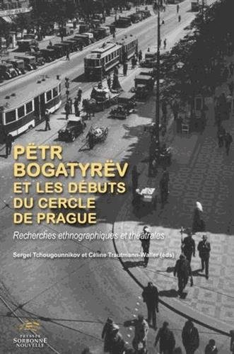 Petr Bogatyrev et les Débuts du Cercle de Prague. Recherches Ethnogra Phiques et Theatrales