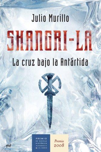 Shangri-La: La cruz bajo la Antártida (MR Novela Histórica) por Julio Murillo