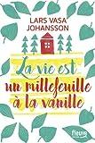 vignette de 'La vie est un millefeuille à la vanille (Johansson, Lars Vasa (1966-    ))'