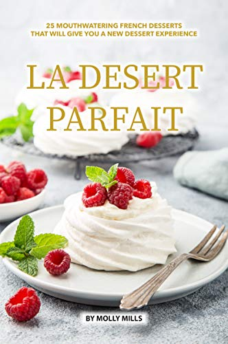 Perles Dessert (La Desert Parfait: 25 Mouthwatering French Desserts that will give you a New Dessert Experience (English Edition))