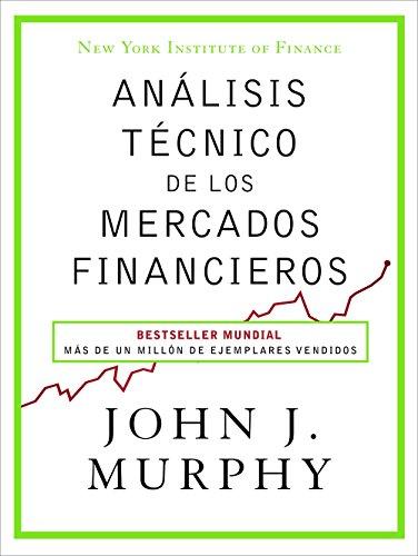 Análisis Técnico De Los Mercados Financieros (Sin colección) por John J. Murphy