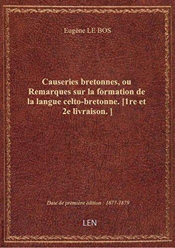 Causeries bretonnes, ou Remarques sur la formation de la langue celto-bretonne. [1re et 2e livraison par Eugène LE BOS