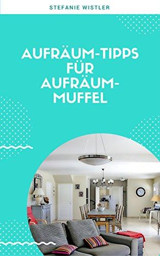 Aufräum-Tipps für Aufräum-Muffel: Garantiert wirkende Tipps ...