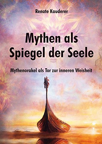 Mythen als Spiegel der Seele: Mythenorakel als Tor zur inneren Weisheit - 45 Karten mit Begleitbuch