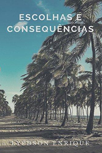Escolhas e consequências (Portuguese Edition) por Lyedson Enrique