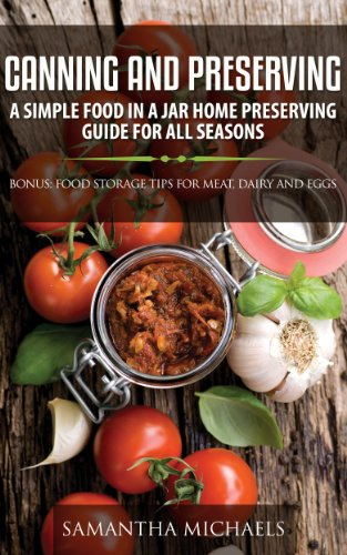 Canning and Preserving: A Simple Food In A Jar Home Preserving Guide for All Seasons : Bonus: Food Storage Tips for Meat, Dairy and Eggs por Samantha Michaels