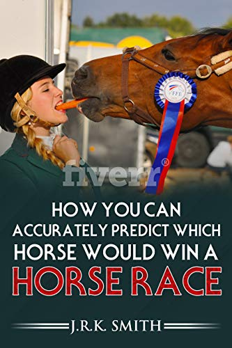 HOW YOU CAN ACCURATELY PREDICT WHICH HORSE WOULD WIN A HORSE RACE (English Edition) por J.R.K. SMITH
