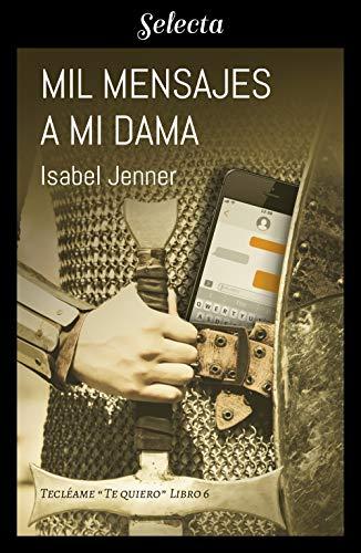 Mil mensajes a mi dama (Serie Tecléame te quiero 6) por Isabel Jenner