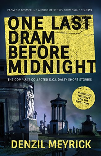 One Last Dram Before Midnight: The Complete Collected D.C.I. Daley Short Stories (The D.C.I. Daley Series)