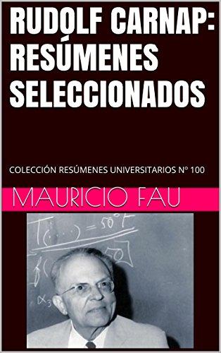 RUDOLF CARNAP: RESÚMENES SELECCIONADOS: COLECCIÓN RESÚMENES UNIVERSITARIOS Nº 100 por Mauricio Fau