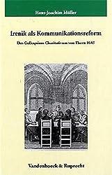Irenik als Kommunikationsreform (Veröffentlichungen des Max-Planck-Instituts für Geschichte)