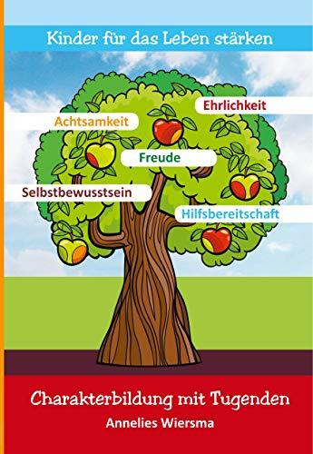 Kinder für das Leben stärken: Charakterbildung mit Tugenden (German Edition)
