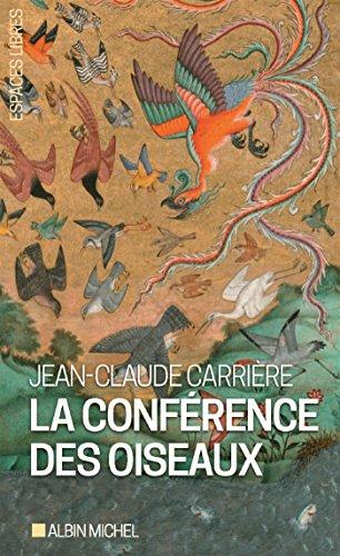 La Confrence des oiseaux: Rcit thtral de Jean-Claude Carrire. Inspir par le pome de Farid Uddin Attar