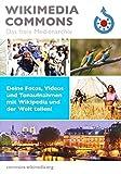 Wikimedia Commons. Das freie Medienarchiv. Deine Fotos, Videos und Tonaufnahmen mit Wikipedia und der Welt teilen! (Broschüre)