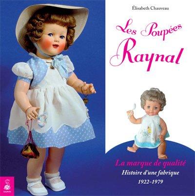 Les poupées Raynal, la marque de qualité : Histoire d'une fabrique 1922-1979 par Elisabeth Chauveau